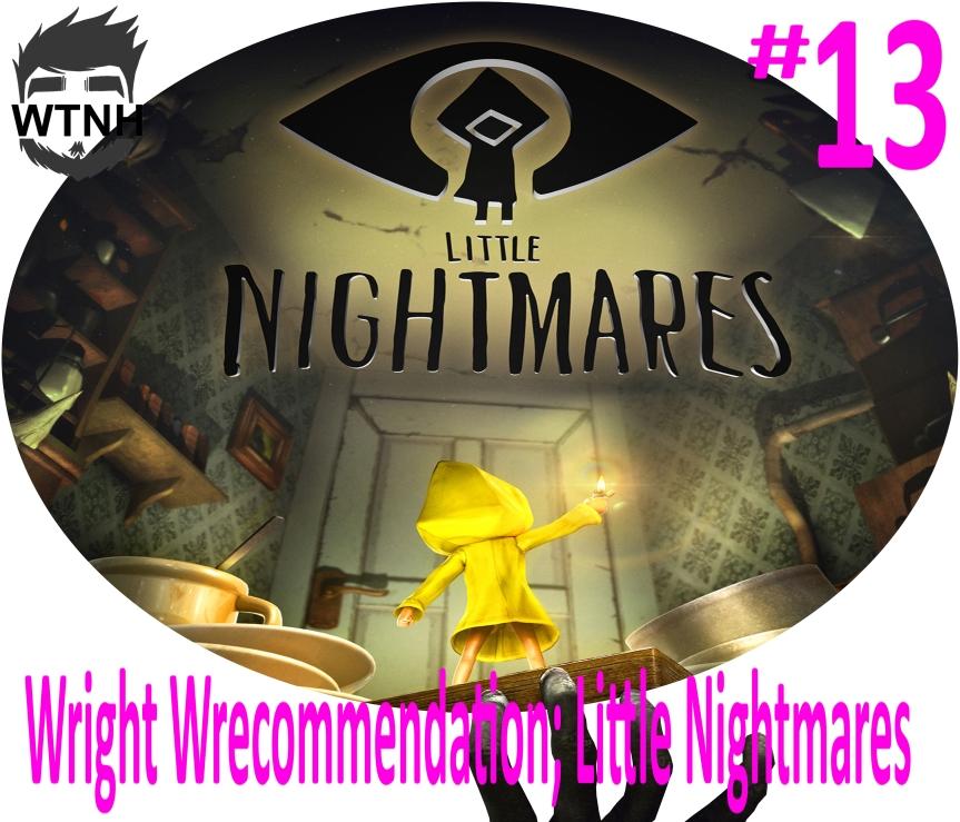 Wright Wrecommendation; LittleNightmares